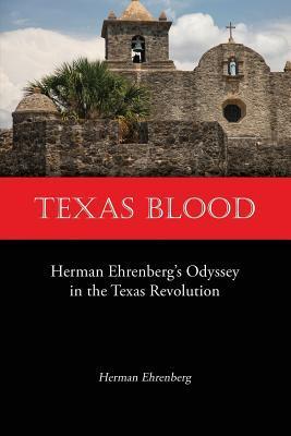 Texas Blood: Herman Ehrenberg's Odyssey in the Texas Revolution