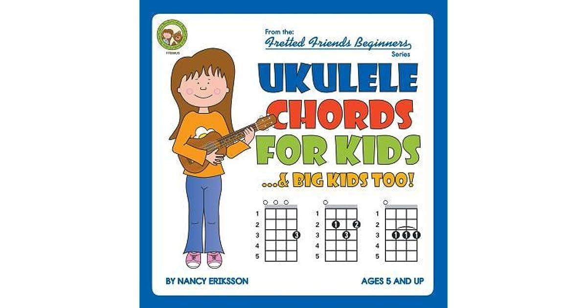 Ukulele Chords for Kids...& Big Kids Too! by Nancy Eriksson