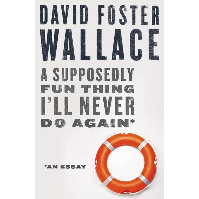 david foster wallace supposedly fun thing essay 25 great articles and essays by david foster wallace this classic essay touches on everything from a supposedly fun thing.