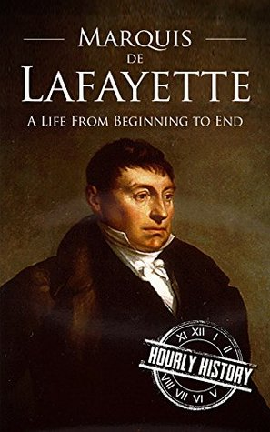 Marquis de Lafayette: A Life From Beginning to End