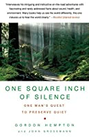 One Square Inch of Silence: One Man's Search for Natural Silence in a Noisy World