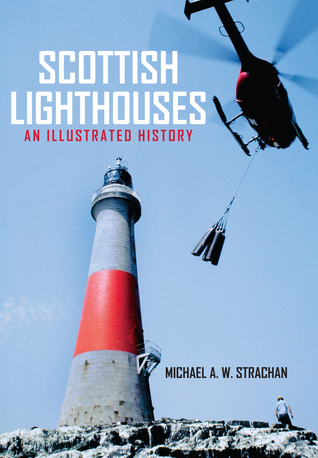 Scottish Lighthouses: An Illustrated History
