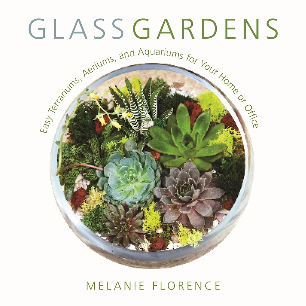 Glass Gardens - Easy Terrariums, Aeriums, and Aquariums for Your Home or Office