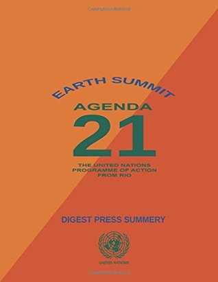 Earth Summit: Agenda 21, The United Nations Programme of Action: Digest Press Summary: UN Agenda 21