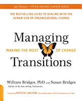 Managing Transitions,: Making the Most of Change