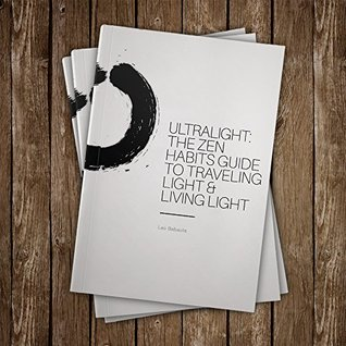 Ultralight: The Zen Habits Guide to Traveling Light & Living Light