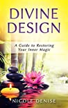 Divine Design: A Guide to Restoring Your Inner Magic