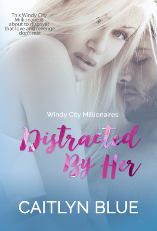 Distracted By Her (Windy City Millionaires, #1)