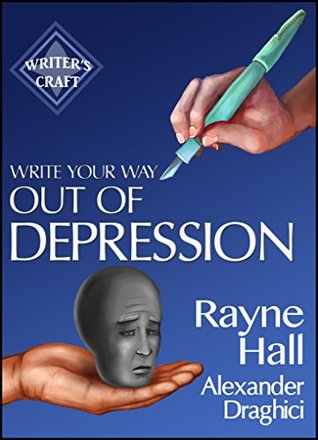 Write Your Way Out Of Depression by Rayne Hall