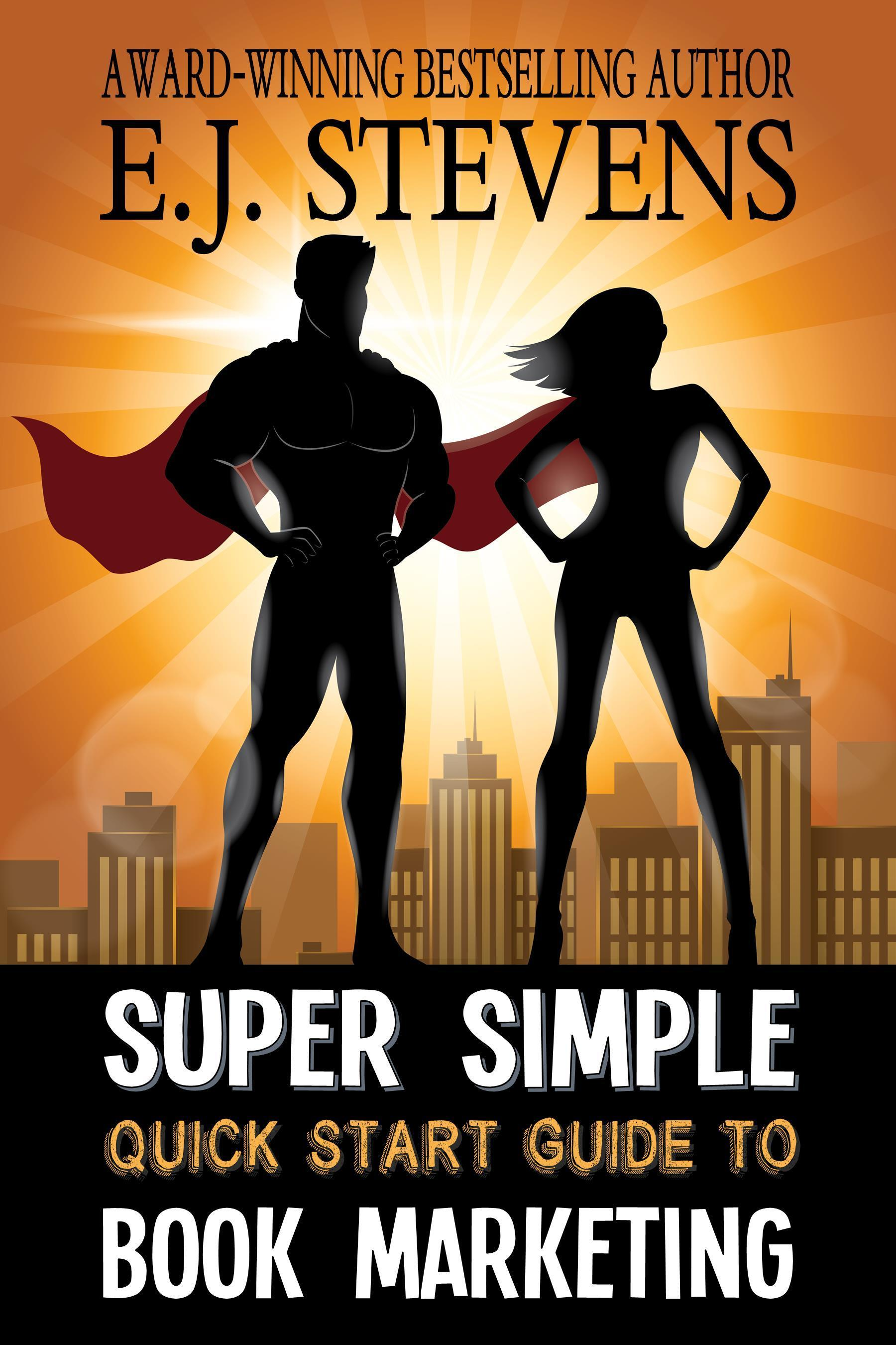 Super Simple Quick Start Guide to Book Marketing E.J. Stevens