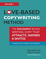 Love-Based Copywriting Method: The Philosophy Behind Writing Copy That Attracts, Inspires and Invites.