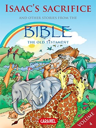 Isaac's Sacrifice and Other Stories From the Bible: The Old Testament (The Bible Explained to Children Book 4)