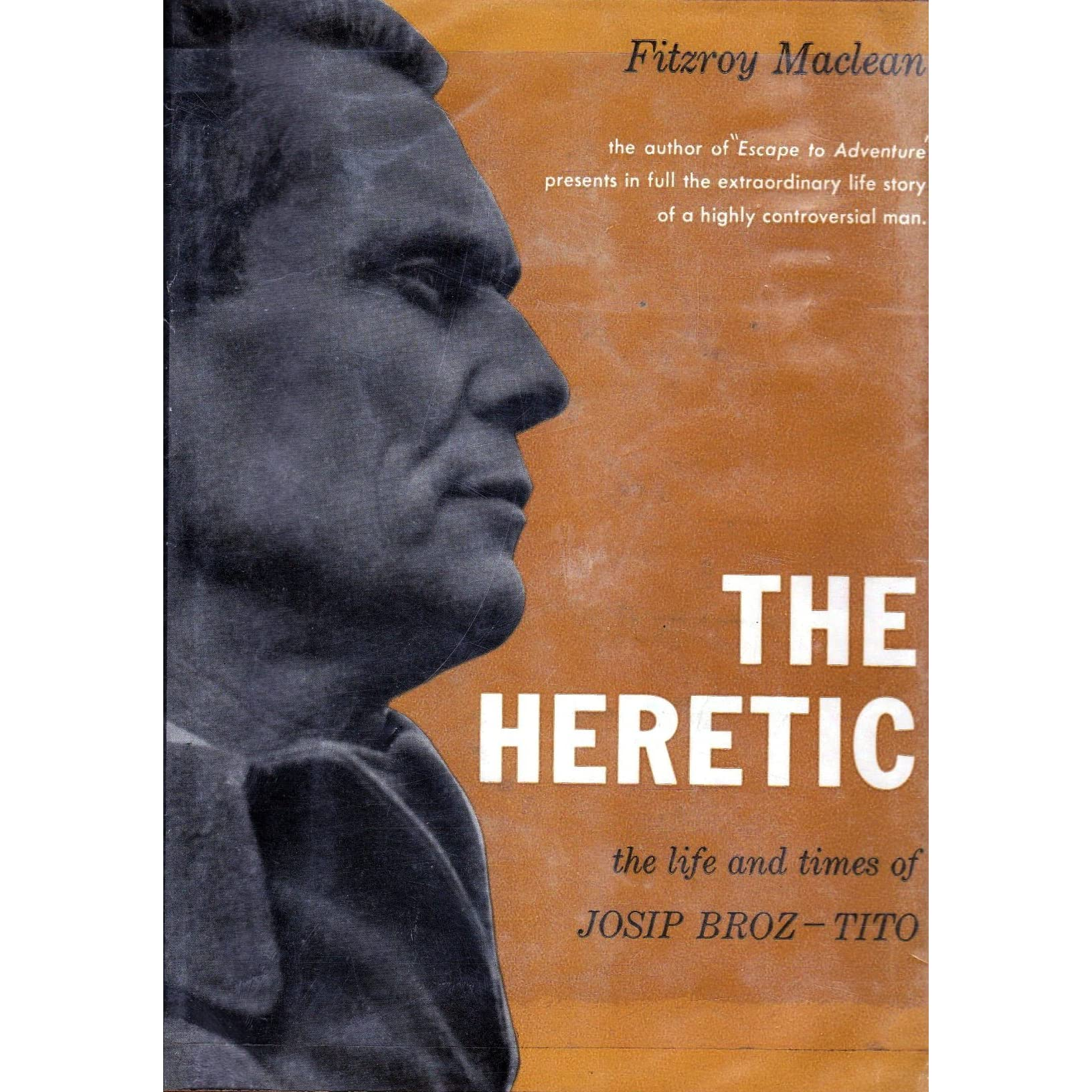 the heretic the life and times of josip broz tito by fitzroy maclean