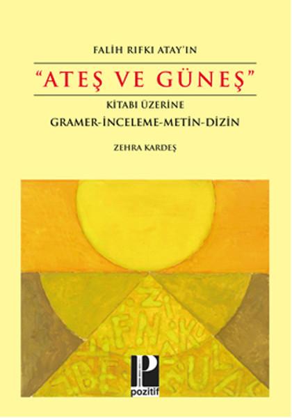 Ateş ve Güneş: Falih Rıfkı Atayın Kitabı Üzerine Gramer - İnceleme - Metin - Dizin Zehra Kardeş