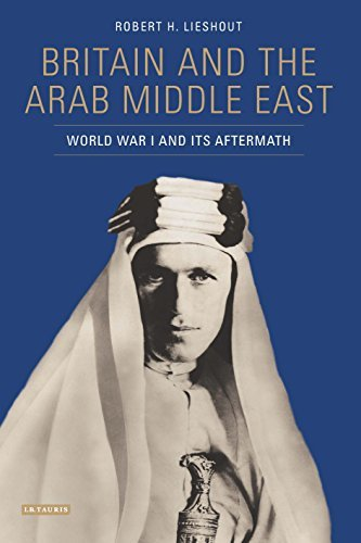 Britain and the Arab Middle East World War I and its Aftermath