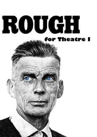 Rough for Theatre I