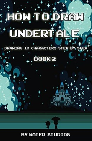 How to Draw Undertale : Drawing 10 Characters Step by Step Book 2
