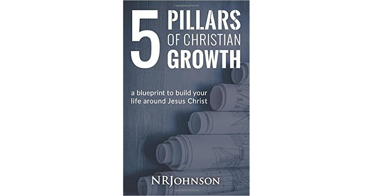 5 pillars of christian growth a blueprint to build your life around 5 pillars of christian growth a blueprint to build your life around jesus christ by nrjohnson malvernweather Images