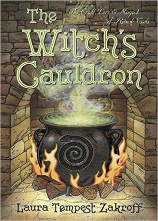 The Witch's Cauldron: The Craft, Lore & Magick of Ritual