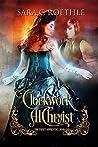 Clockwork Alchemist by Sara C. Roethle