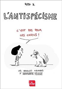 L'antispécisme, c'est pas pour les chiens !