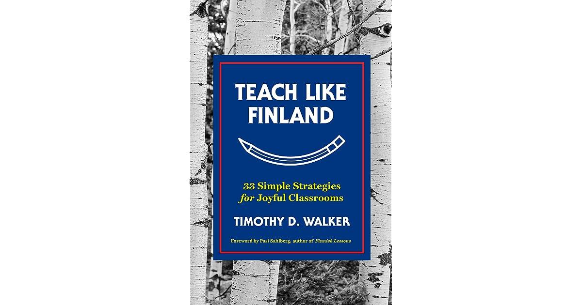 Teach Like Finland 33 Simple Strategies For Joyful Classrooms By