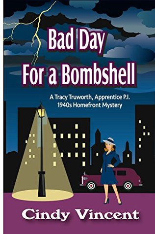 Bad Day for a Bombshell (A Tracy Truworth, Apprentice P.I., 1940s Homefront Mystery Book 1)