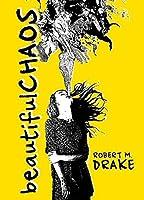 Beautiful Chaos (Robert M. Drake/Vintage Wild)