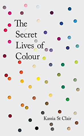 The Secret Lives of Color by Kassia St  Clair
