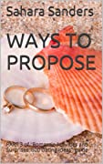 "Ways to Propose: Part 3 of ""Romantic Activities and Surprises: 800 Dating Ideas - An Illustrated Guide for Men"""