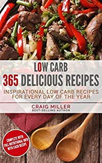 Low Carb: 365 Delicious Recipes Inspirational Low Carb Recipes For Every Day Of The Year