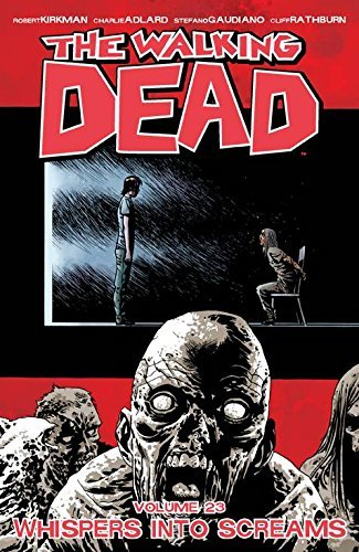 The Walking Dead, Vol. 23: Whispers Into Screams
