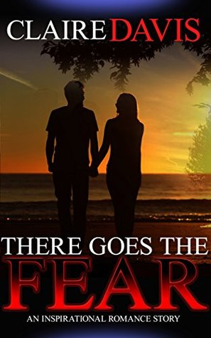 There Goes the Fear (Clean Contemporary New Adult Romance Saga) (Veterans Day Remembrance Redemption Rushing Homecoming Saga)