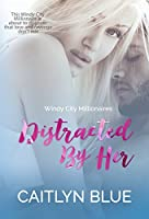 Distracted By Her (Windy City Millionaires Book 1)