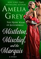 Mistletoe, Mischief, and the Marquis (The Heirs' Club of Scoundrels, #3.5)