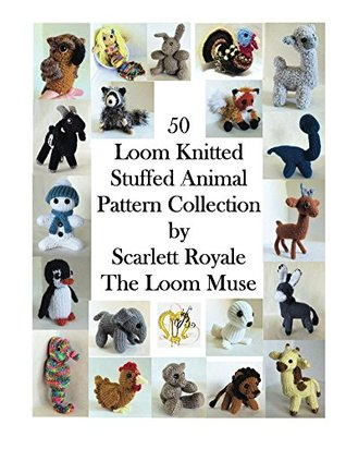 50 Loom Knitted Stuffed Animal Pattern Collection by Scarlett Royale
