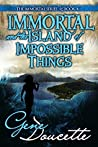 Immortal and the Island of Impossible Things (Immortal #4)