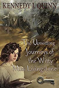 The Unwitting Journeys of the Witty Miss Livingstone: Book I: Journey Key (Miss Liv Adventures 1)