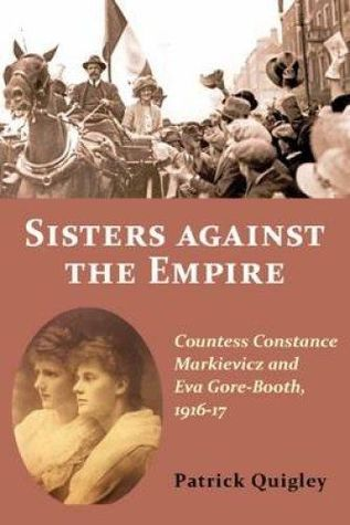 Sisters Against the Empire: Countess Constance Markievicz and Eva Gore-Booth, 1916-1917