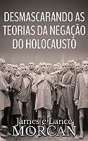Desmascarando as Teorias da Negação do Holocausto