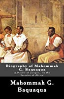 Biography of Mahommah G. Baquaqua: A Native of Zoogoo, in the Interior of Africa