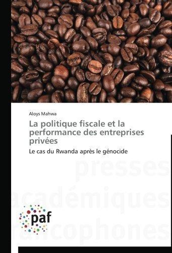 La politique fiscale et la performance des entreprises privées : Le cas du Rwanda après le génocide  by  Aloys Mahwa
