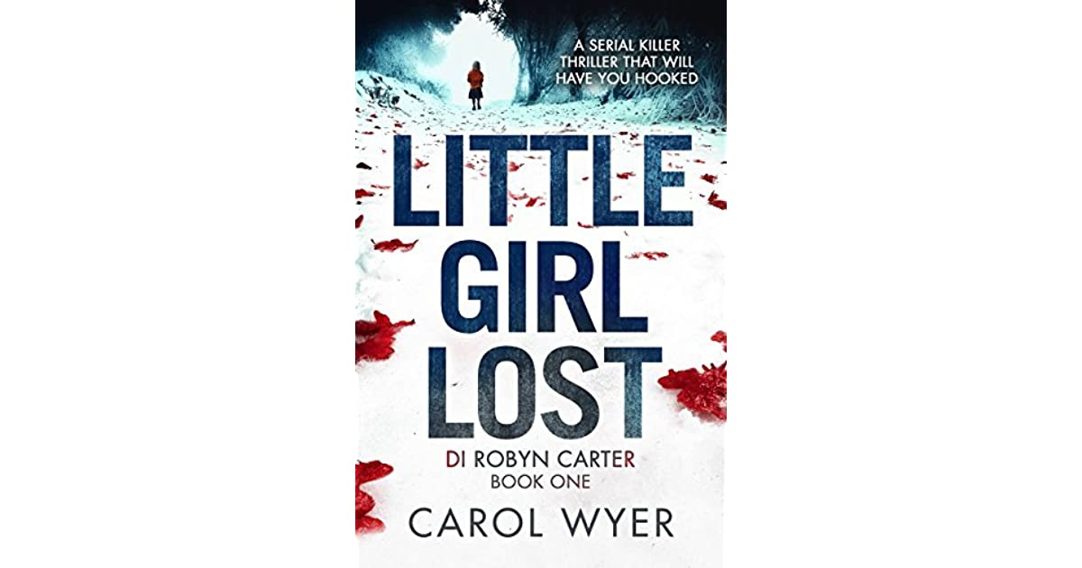 Little Girl Lost (DI Robyn Carter, #1) by Carol Wyer