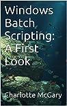 Windows Batch Scripting: A First Look