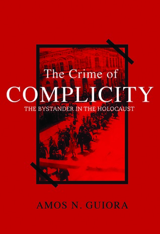 The Crime of Complicity: The Bystander in the Holocaust