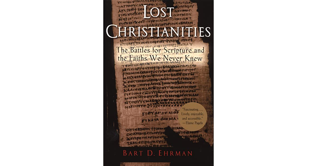 Lost christianities the battles for scripture and the faiths we lost christianities the battles for scripture and the faiths we never knew by bart d ehrman fandeluxe Images