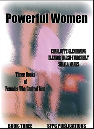 Powerful Women - Book-Three (The Revised Second-Edition): Three Books of Females Who Control Men