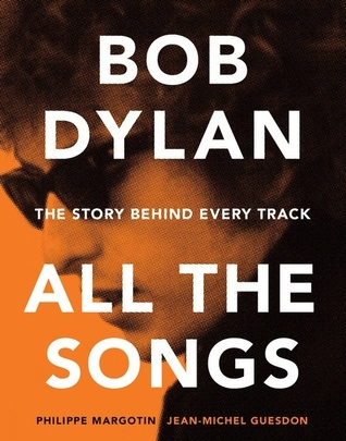 Bob Dylan All the Songs: The Story Behind Every Track