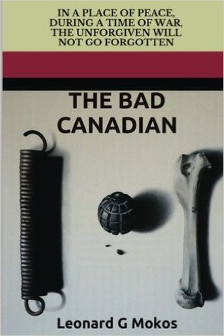 The Bad Canadian by Leonard Mokos