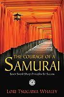The Courage of a Samurai: Seven Sword-Sharp Principles for Success